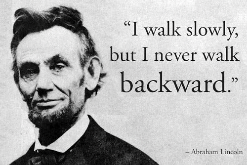 I walk slowly but I never walk backwards